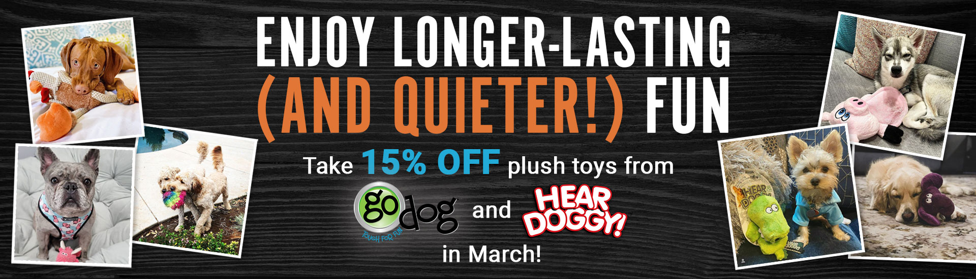Enjoy longer-lasting and quieter fun with 15% off plush from GoDog and HearDoggy in March