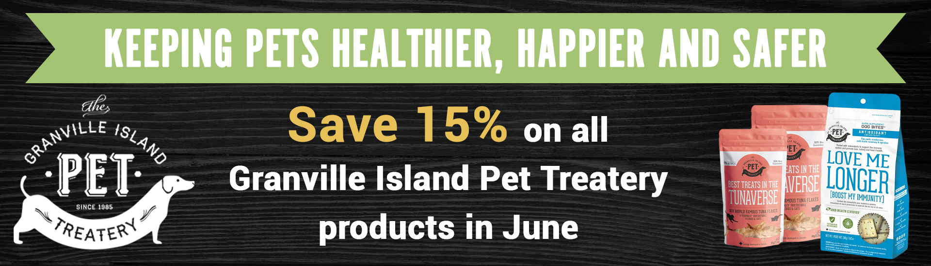 Keeping pets healthier, happier and safer. Save 15% on all Granville Island Pet Treatery products in June.