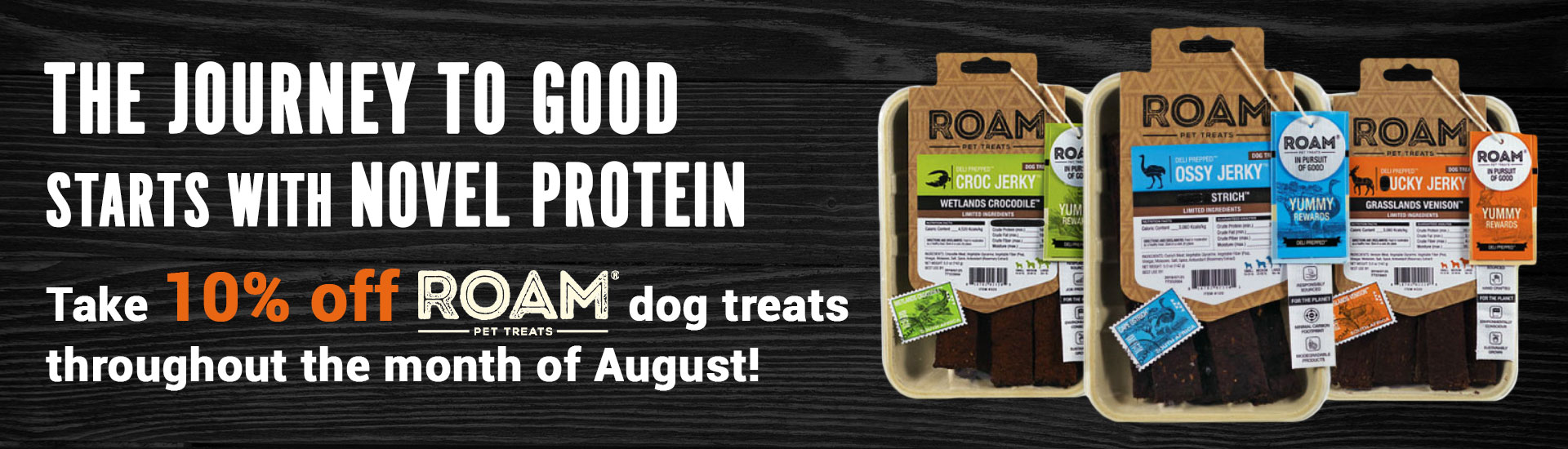 The journey to good starts with Novel Protein. Take 10% off ROAM® dog treats throughout the month of August!