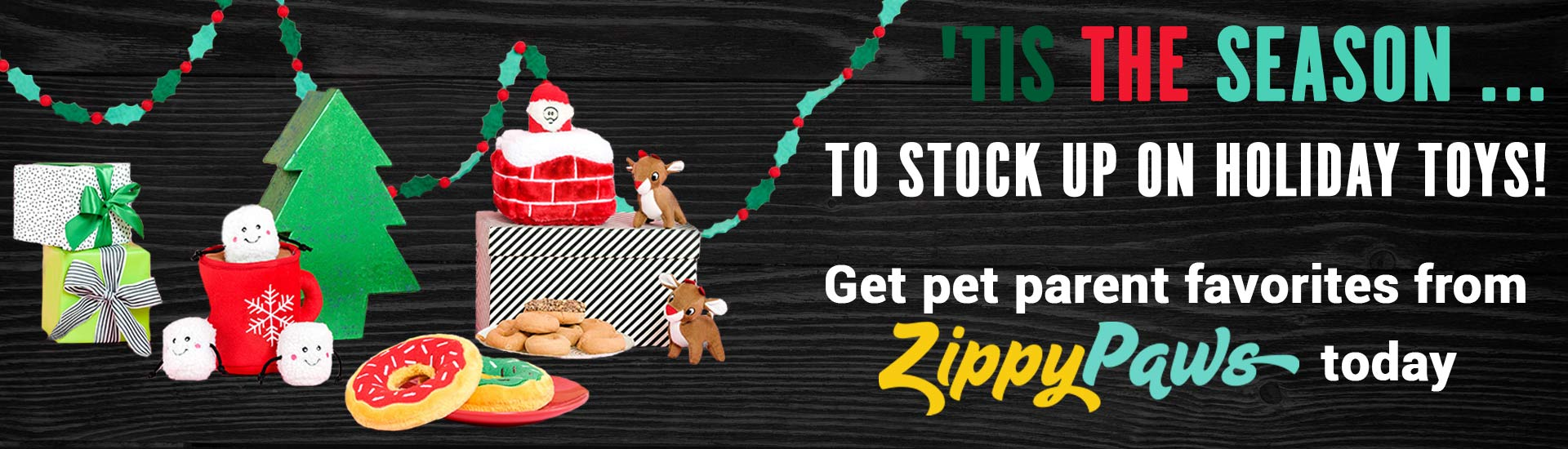 Tis the season ... to stock up on holiday toys! Get pet parent favorites from ZippyPaws today.